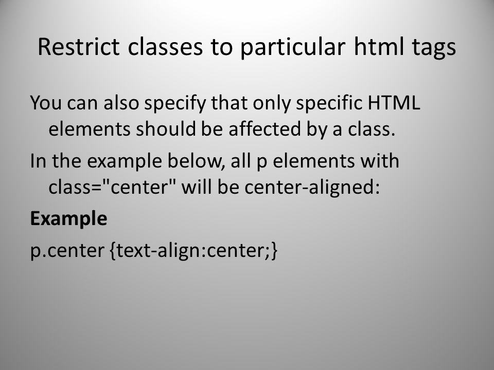Restrict classes to particular html tags You can also specify that only specific HTML elements should be affected by a class. In the example below, al