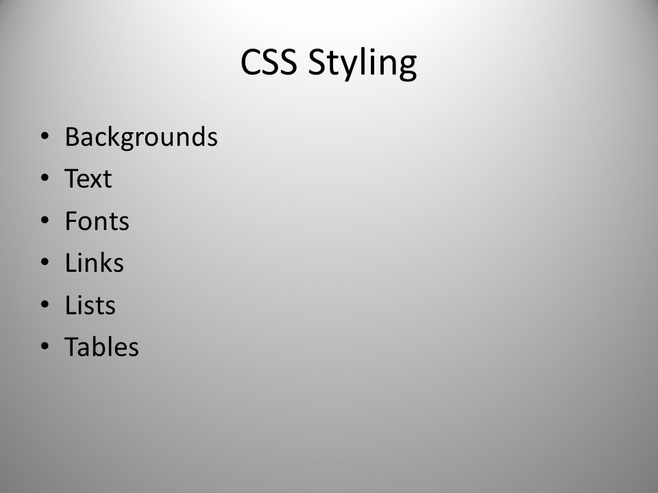 CSS Styling Backgrounds Text Fonts Links Lists Tables
