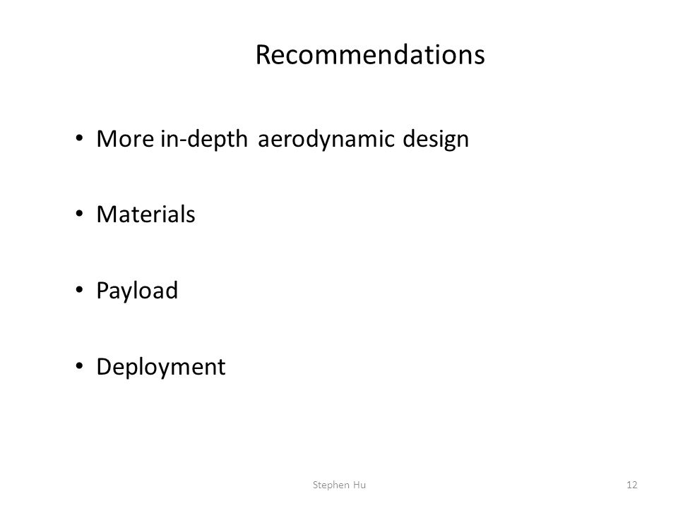Recommendations More in-depth aerodynamic design Materials Payload Deployment 12Stephen Hu
