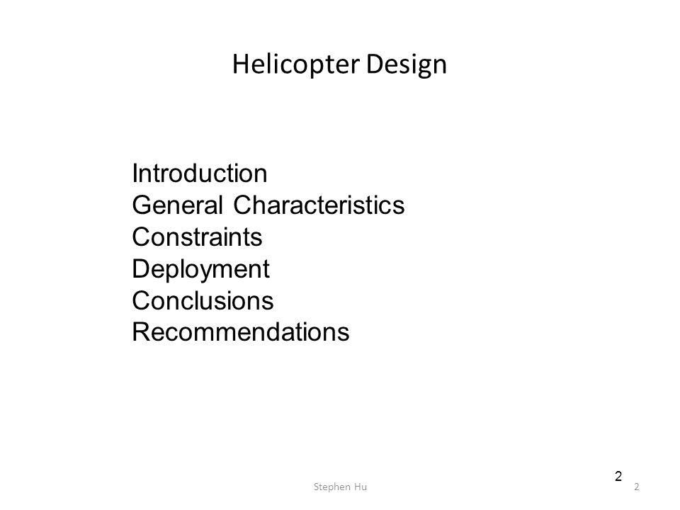 Helicopter Design 2 Introduction General Characteristics Constraints Deployment Conclusions Recommendations 2Stephen Hu