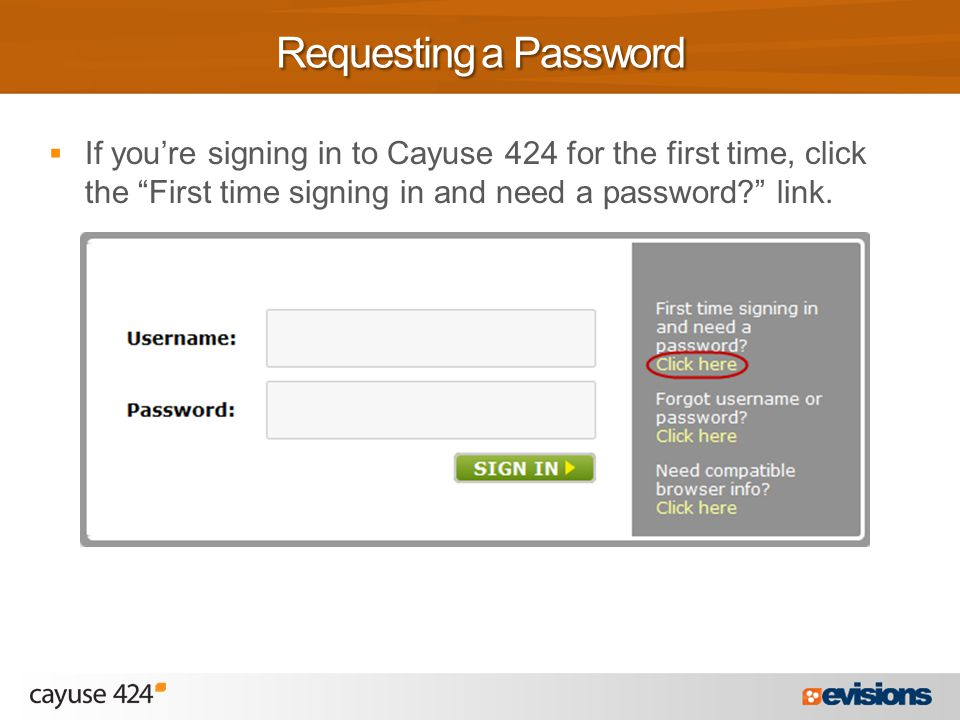  If you're signing in to Cayuse 424 for the first time, click the First time signing in and need a password? link.
