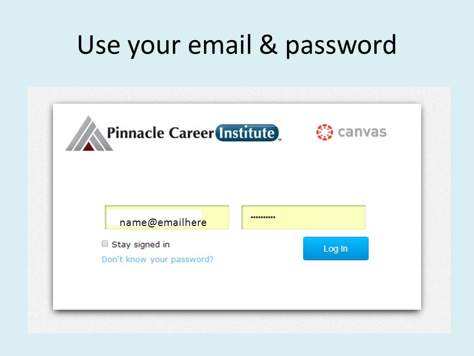 Use your email & password name@emailhere