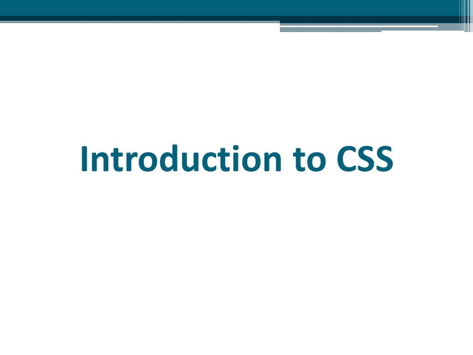 CSS Benefits Separate structure from appearance ▫ HTML establishes structure and content of a web page ▫ CSS controls appearance of the page Create consistent look-and-feel across multiple pages Ease of maintenance Reduce HTML file size