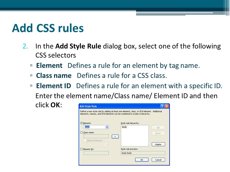 Add CSS rules 2.In the Add Style Rule dialog box, select one of the following CSS selectors ▫ Element Defines a rule for an element by tag name.