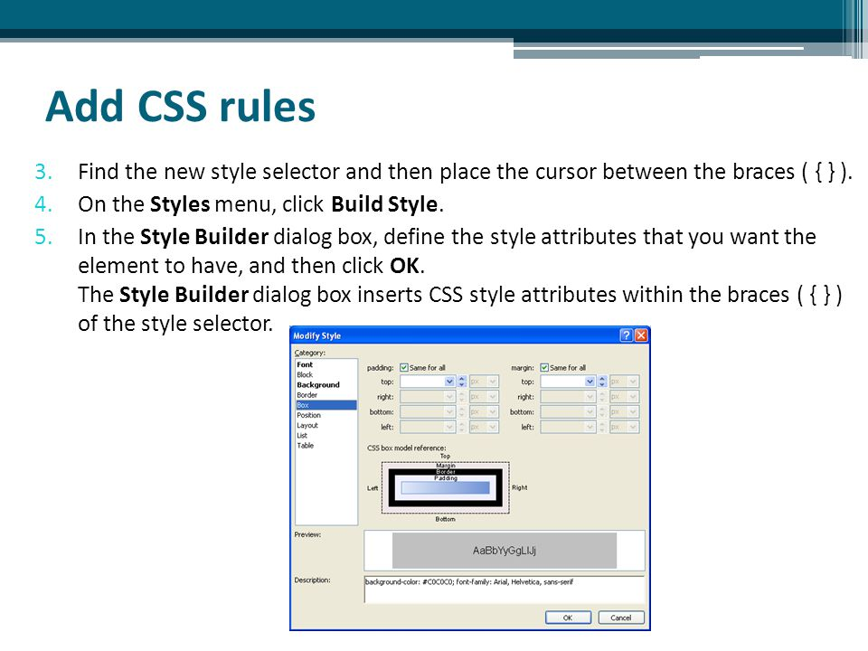 Add CSS rules 3.Find the new style selector and then place the cursor between the braces ( { } ).