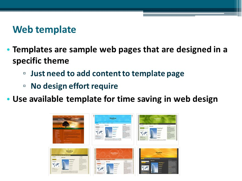 Web template Templates are sample web pages that are designed in a specific theme ▫ Just need to add content to template page ▫ No design effort require Use available template for time saving in web design