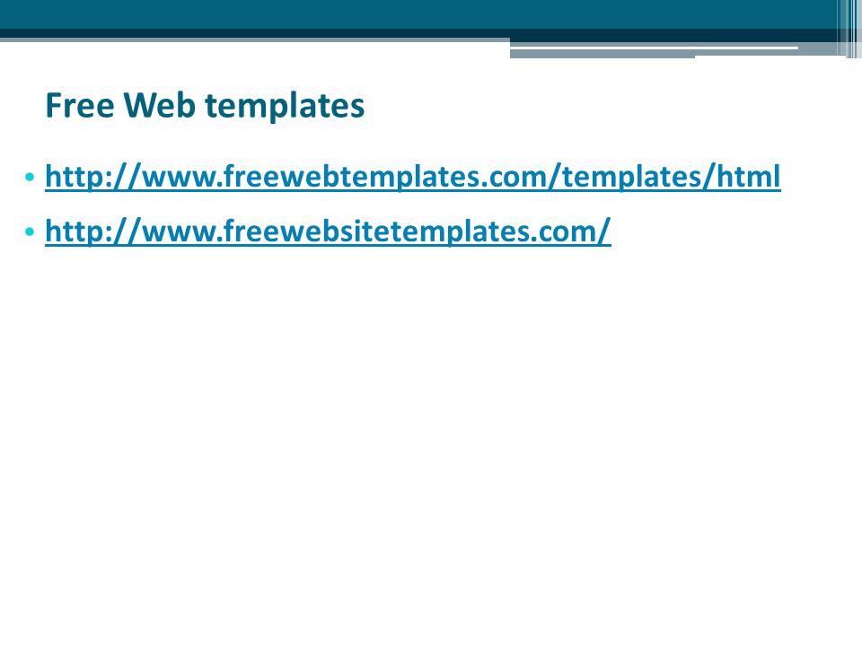 Free Web templates http://www.freewebtemplates.com/templates/html http://www.freewebsitetemplates.com/