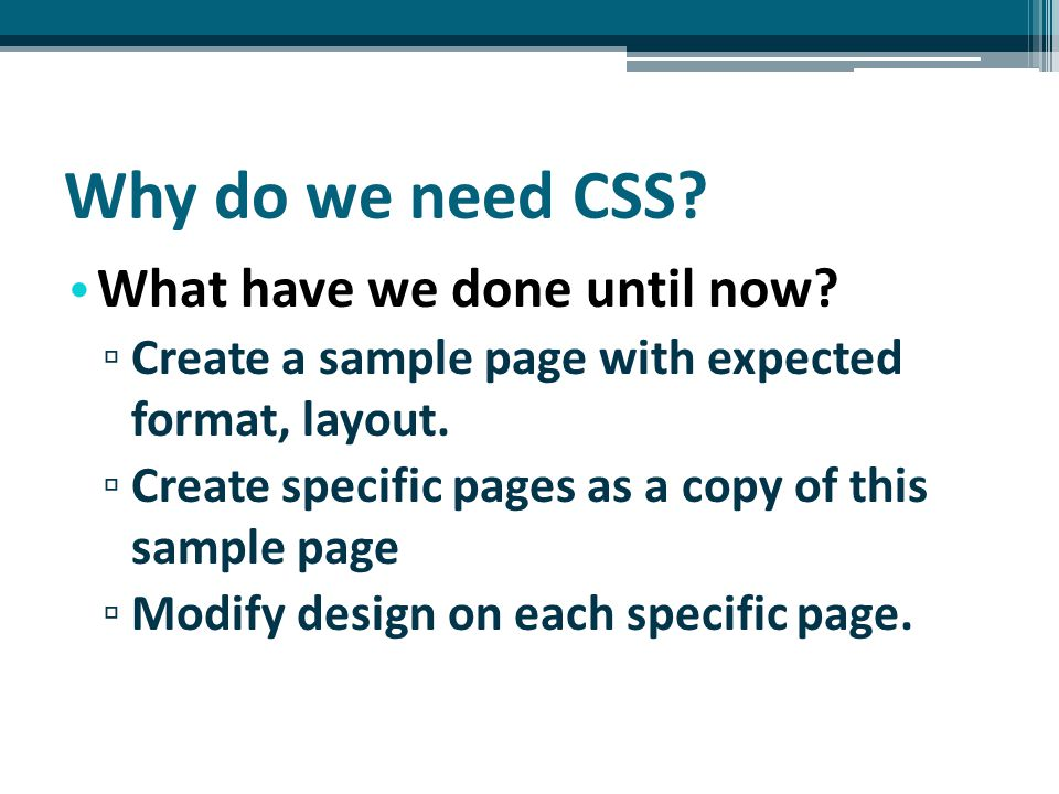 Why do we need CSS.What if we want .