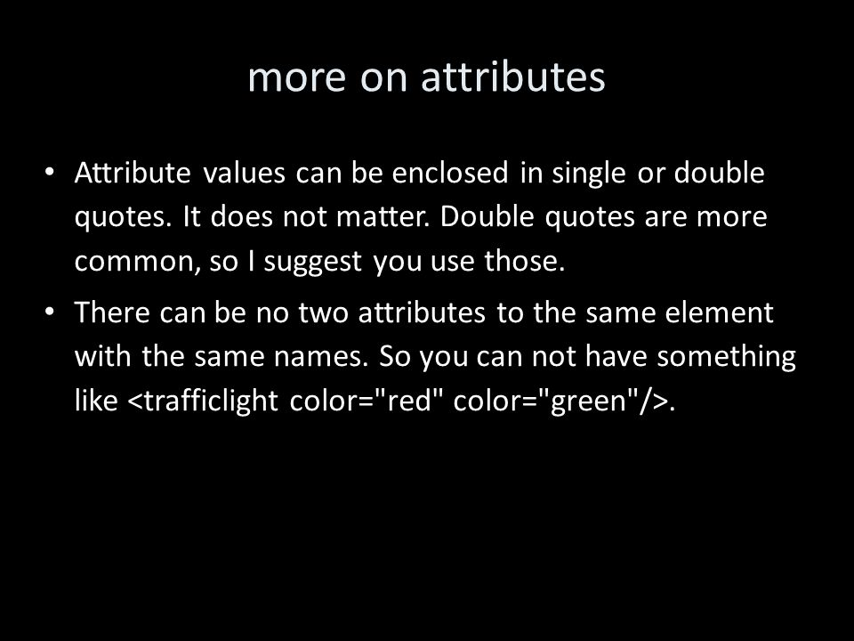 more on attributes Attribute values can be enclosed in single or double quotes.