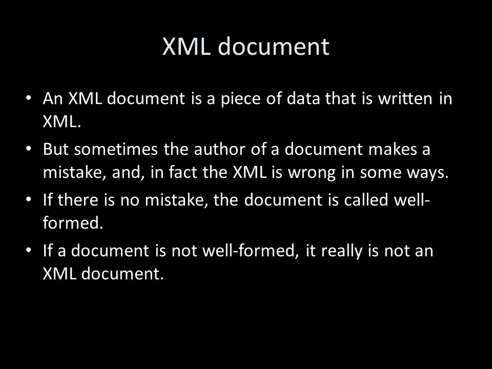 XML document An XML document is a piece of data that is written in XML.
