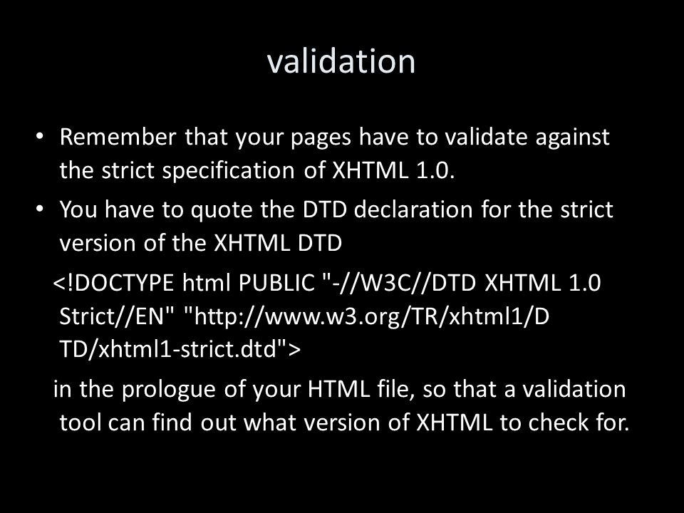 validation Remember that your pages have to validate against the strict specification of XHTML 1.0.