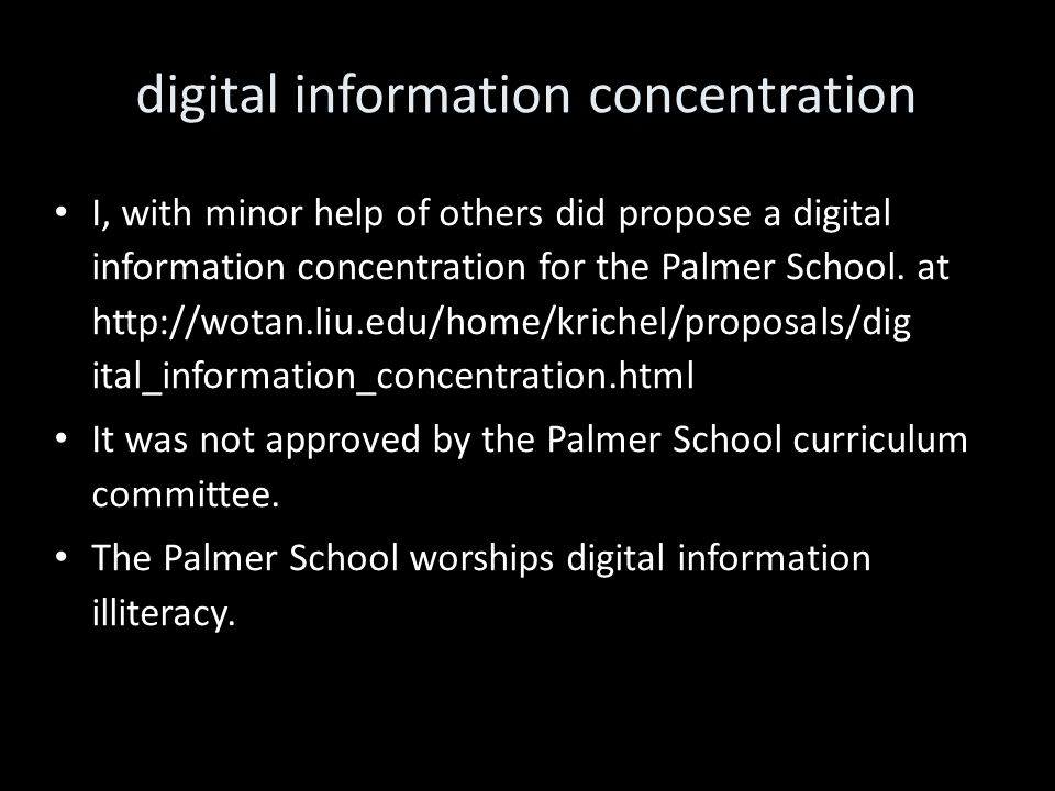digital information concentration I, with minor help of others did propose a digital information concentration for the Palmer School.