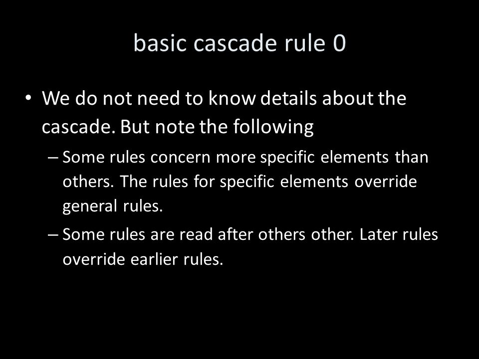 basic cascade rule 0 We do not need to know details about the cascade.