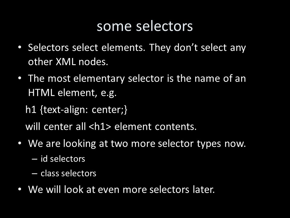 some selectors Selectors select elements. They don't select any other XML nodes.