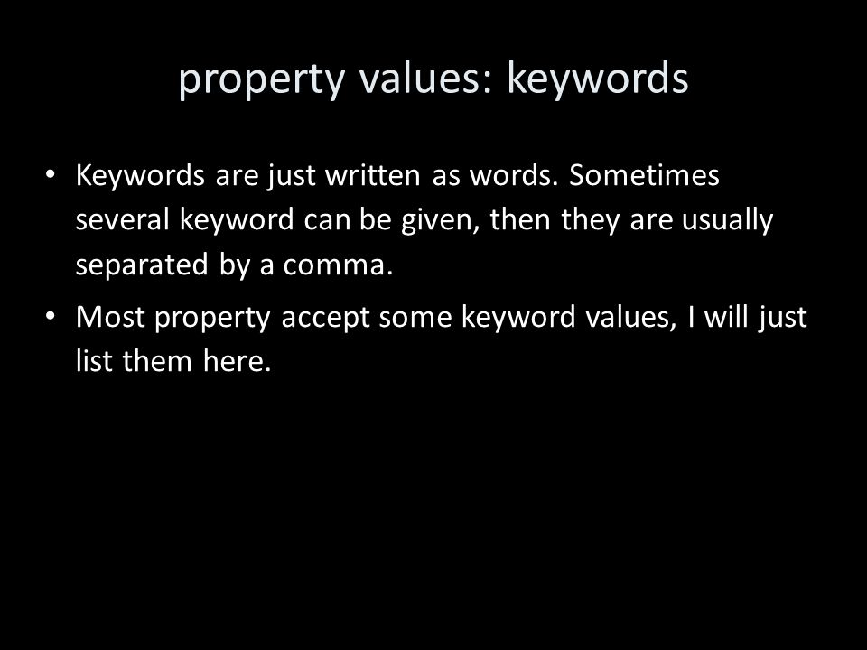 property values: keywords Keywords are just written as words.