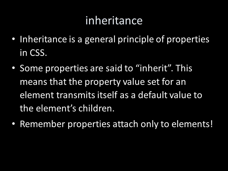 inheritance Inheritance is a general principle of properties in CSS.