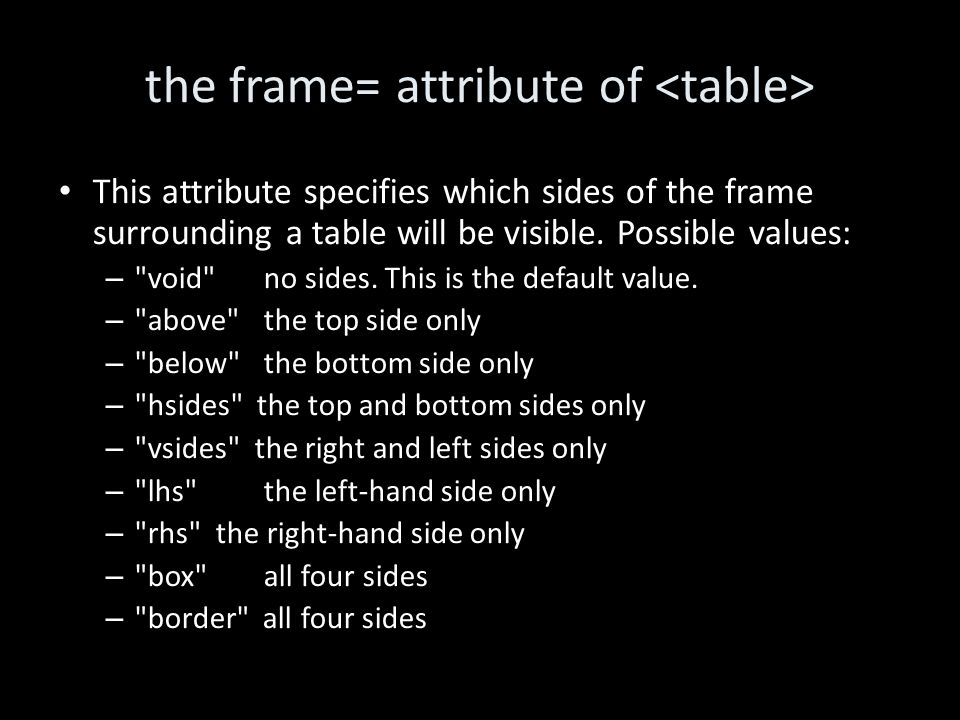 the frame= attribute of This attribute specifies which sides of the frame surrounding a table will be visible.