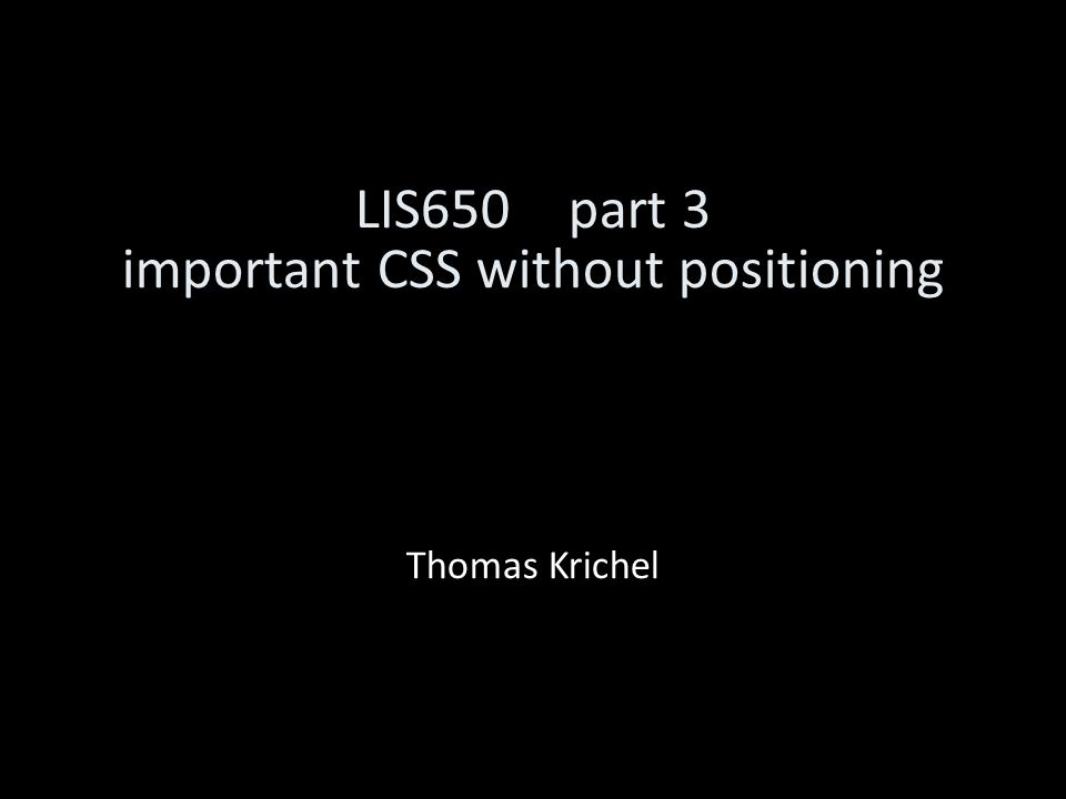 LIS650part 3 important CSS without positioning Thomas Krichel