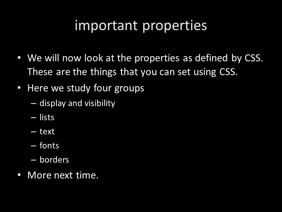 important properties We will now look at the properties as defined by CSS.