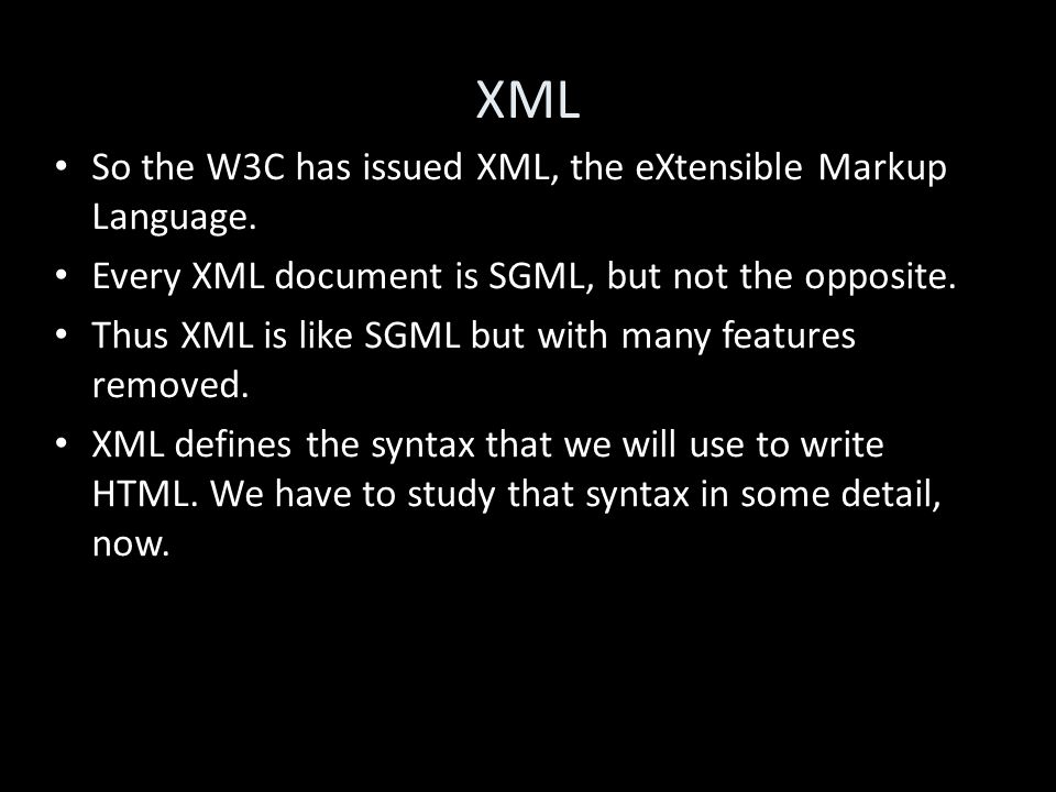 XML So the W3C has issued XML, the eXtensible Markup Language.