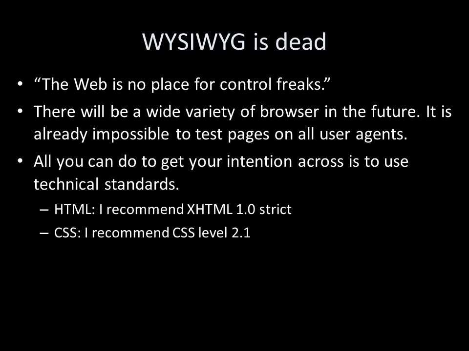 WYSIWYG is dead The Web is no place for control freaks. There will be a wide variety of browser in the future.