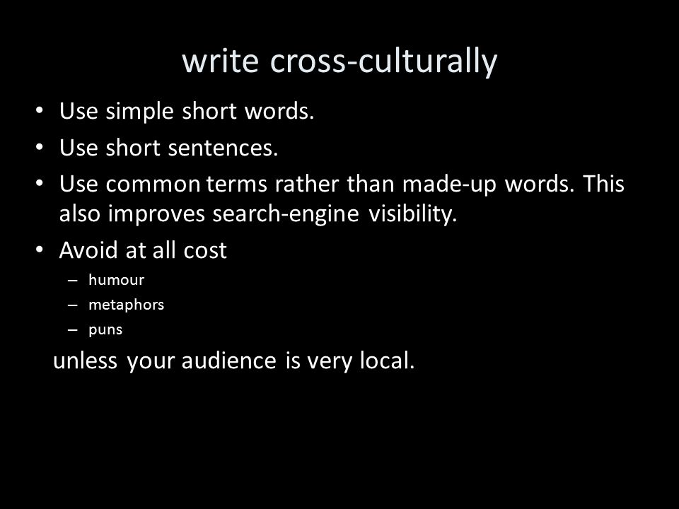 write cross-culturally Use simple short words. Use short sentences.