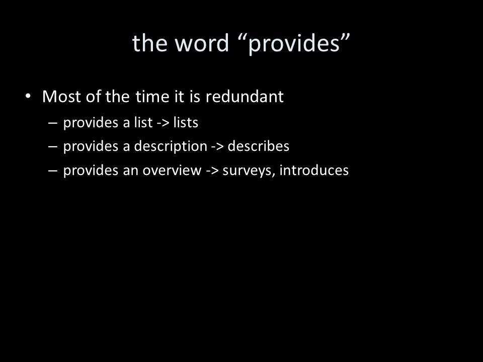 the word provides Most of the time it is redundant – provides a list -> lists – provides a description -> describes – provides an overview -> surveys, introduces