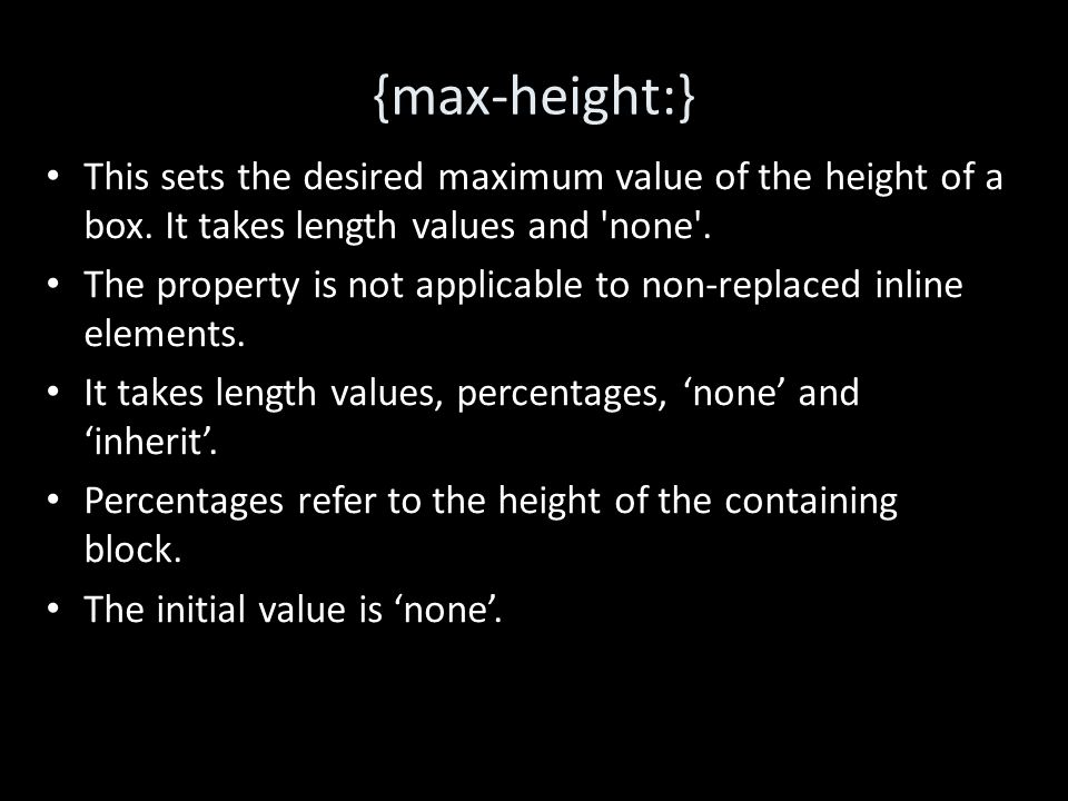 {max-height:} This sets the desired maximum value of the height of a box.