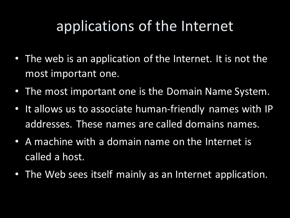 applications of the Internet The web is an application of the Internet.