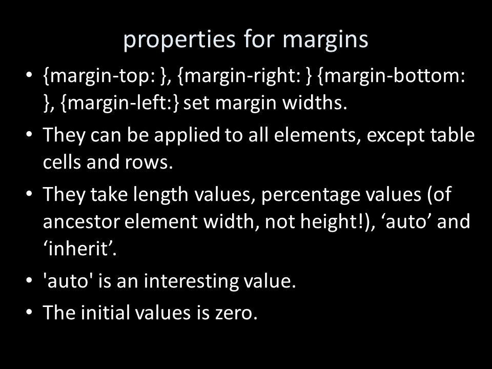 properties for margins {margin-top: }, {margin-right: } {margin-bottom: }, {margin-left:} set margin widths.