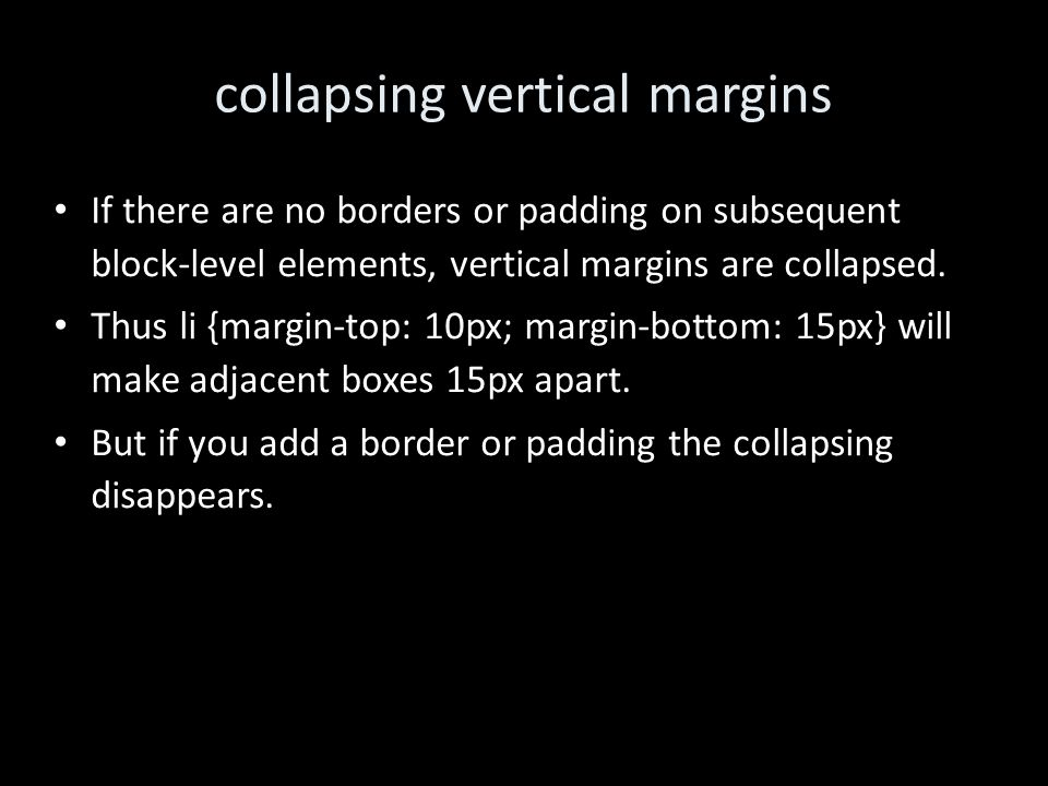 collapsing vertical margins If there are no borders or padding on subsequent block-level elements, vertical margins are collapsed.