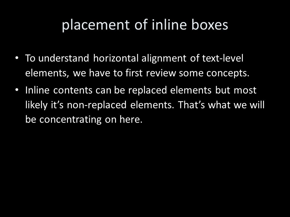placement of inline boxes To understand horizontal alignment of text-level elements, we have to first review some concepts.
