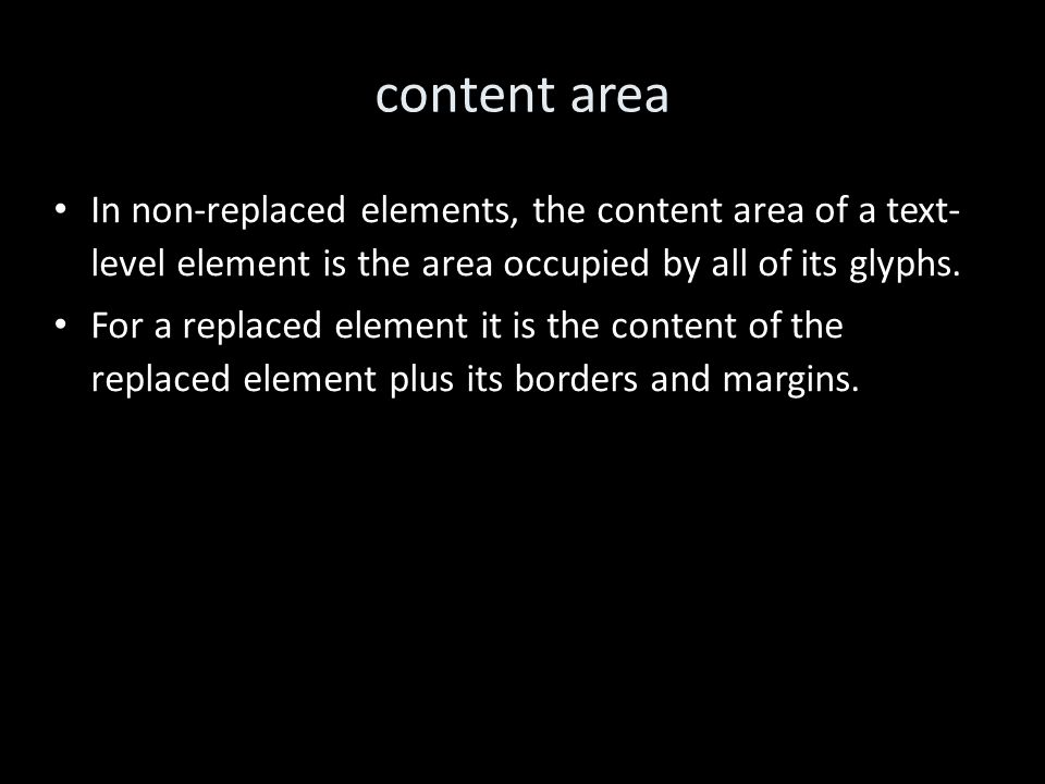 content area In non-replaced elements, the content area of a text- level element is the area occupied by all of its glyphs.