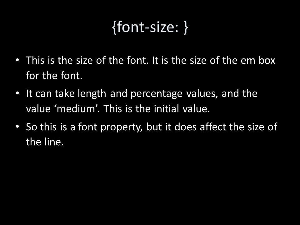 {font-size: } This is the size of the font. It is the size of the em box for the font.