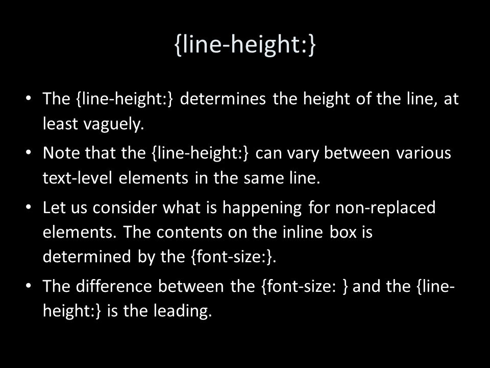 {line-height:} The {line-height:} determines the height of the line, at least vaguely.