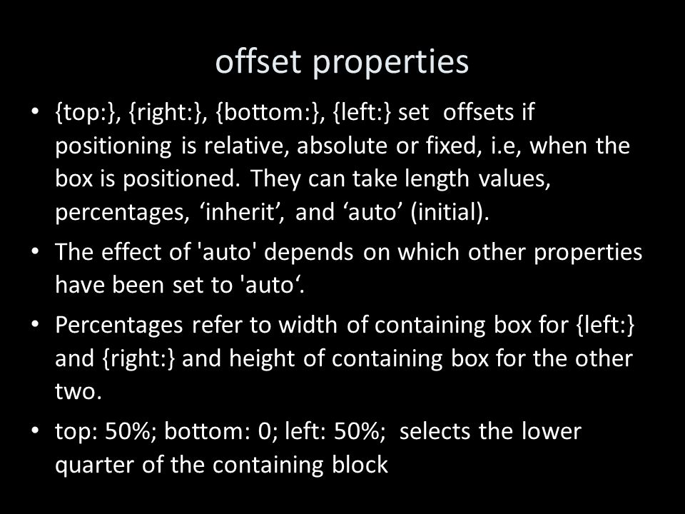 offset properties {top:}, {right:}, {bottom:}, {left:} set offsets if positioning is relative, absolute or fixed, i.e, when the box is positioned.