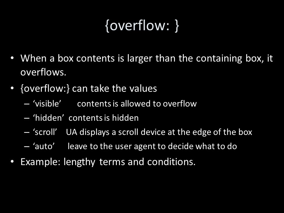 {overflow: } When a box contents is larger than the containing box, it overflows.