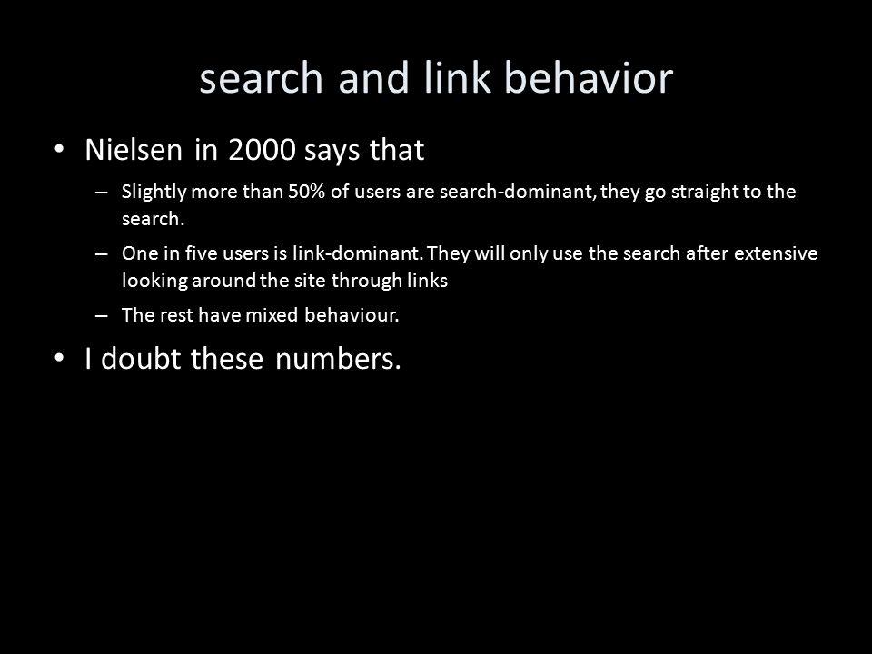 search and link behavior Nielsen in 2000 says that – Slightly more than 50% of users are search-dominant, they go straight to the search.