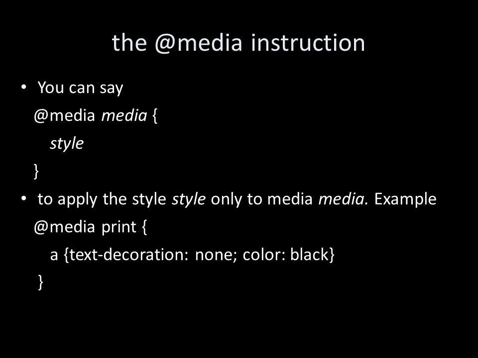 the @media instruction You can say @media media { style } to apply the style style only to media media.
