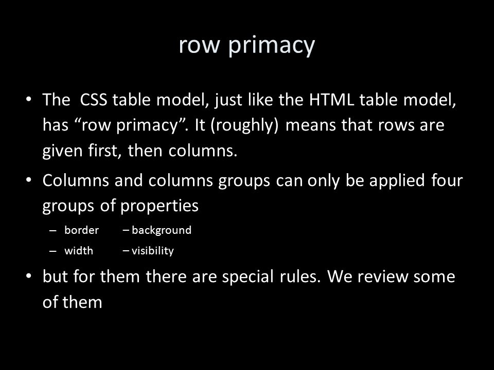 row primacy The CSS table model, just like the HTML table model, has row primacy .