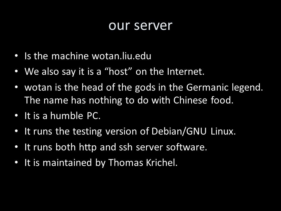 our server Is the machine wotan.liu.edu We also say it is a host on the Internet.