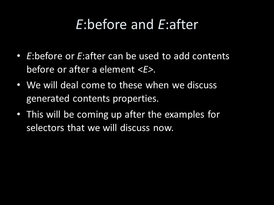 E:before and E:after E:before or E:after can be used to add contents before or after a element.