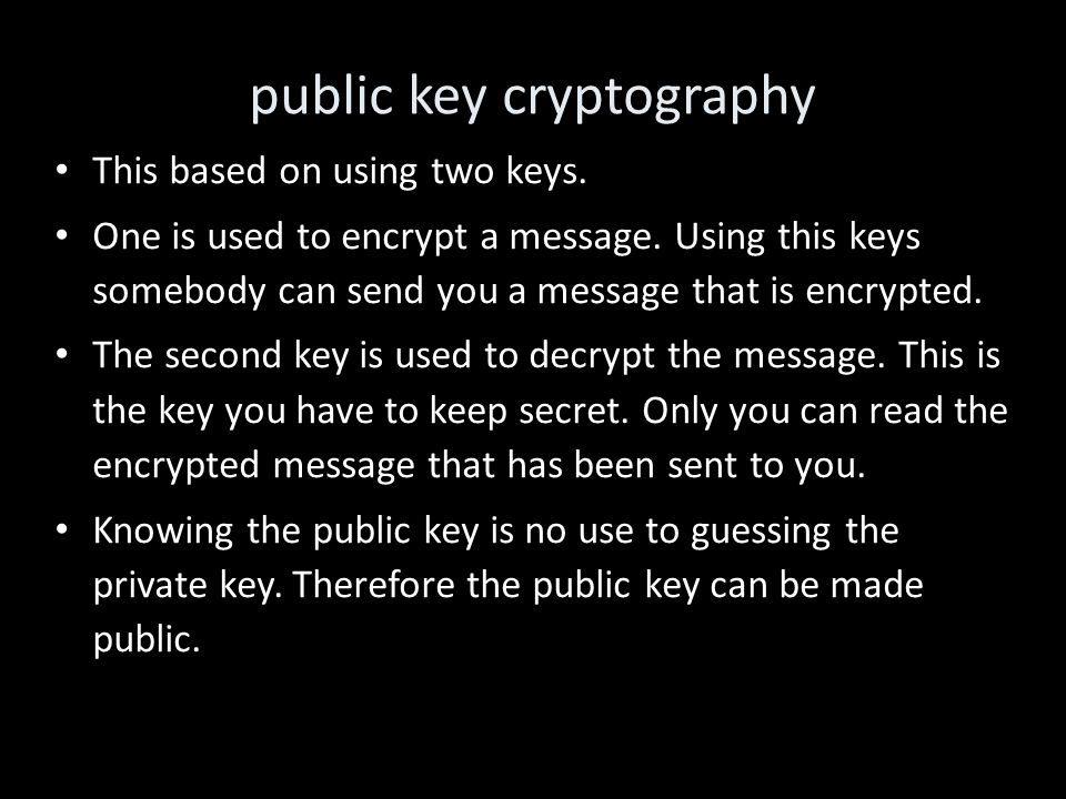 public key cryptography This based on using two keys.