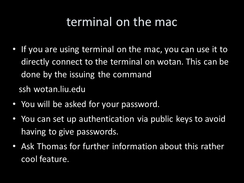 terminal on the mac If you are using terminal on the mac, you can use it to directly connect to the terminal on wotan.