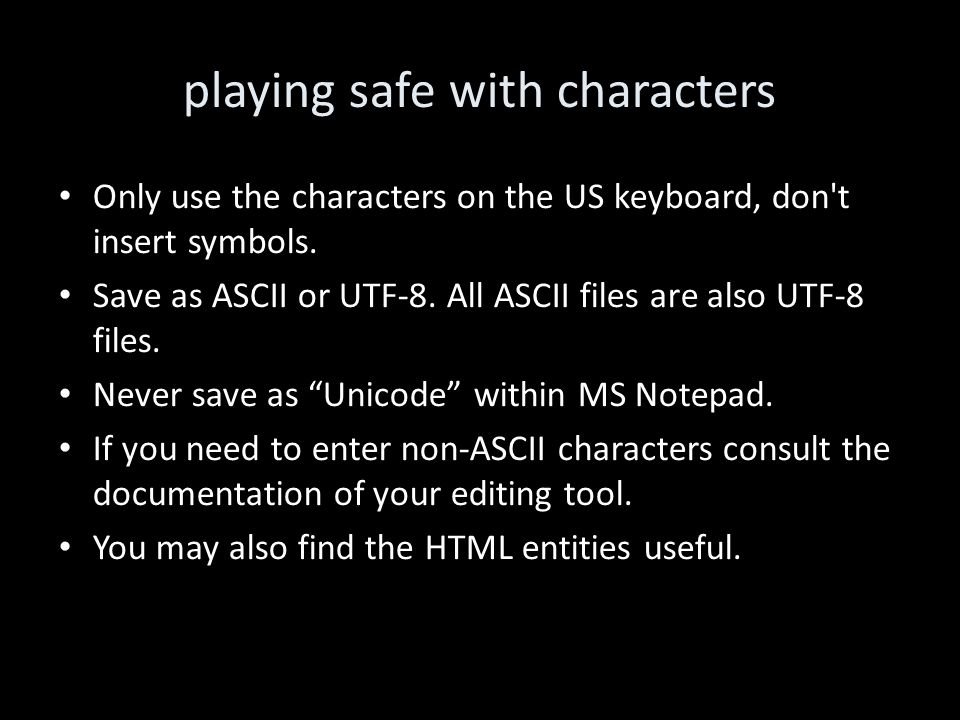 playing safe with characters Only use the characters on the US keyboard, don t insert symbols.