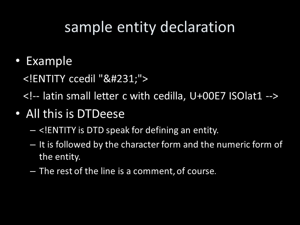 sample entity declaration Example All this is DTDeese – <!ENTITY is DTD speak for defining an entity.