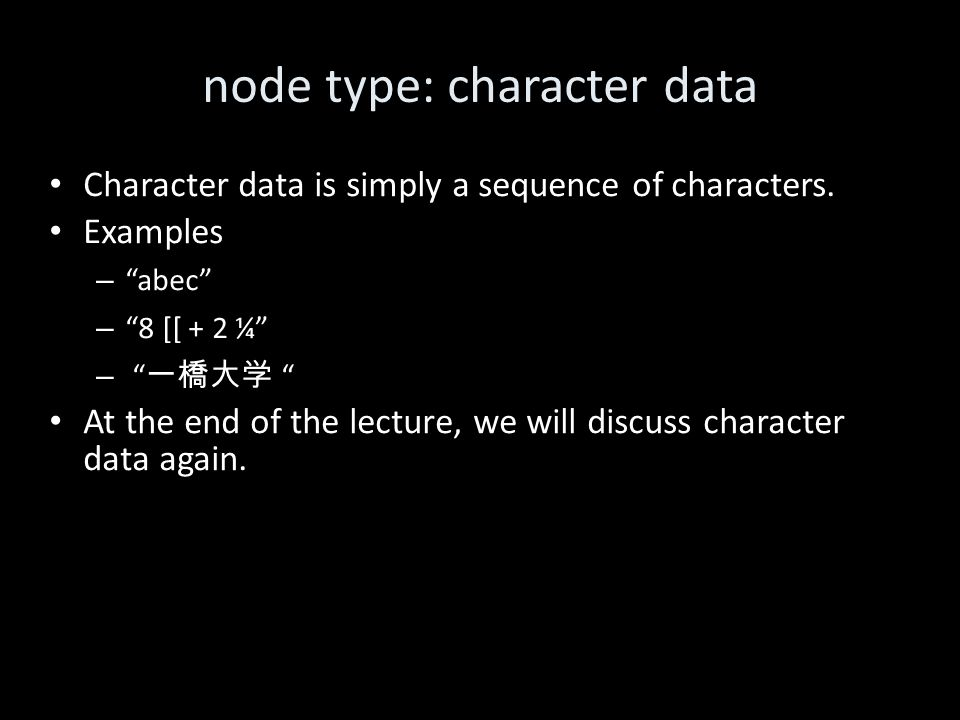 node type: character data Character data is simply a sequence of characters.