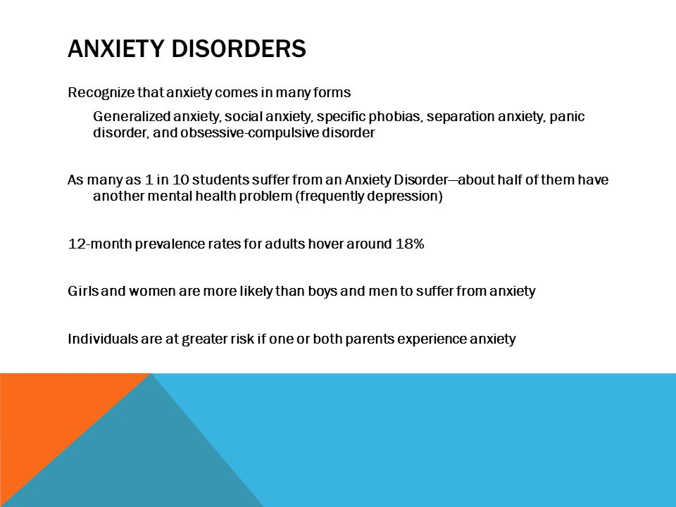ANXIETY SYMPTOMS Frequent symptoms Excessive worry—often unable to stop or explain the worries Repeatedly seeking approval of others Difficult transitions from school to home Refusal/reluctance to attend school, work, or engage in activities Difficulty concentrating, following directions, completing assignments Self-critical and low self-esteem