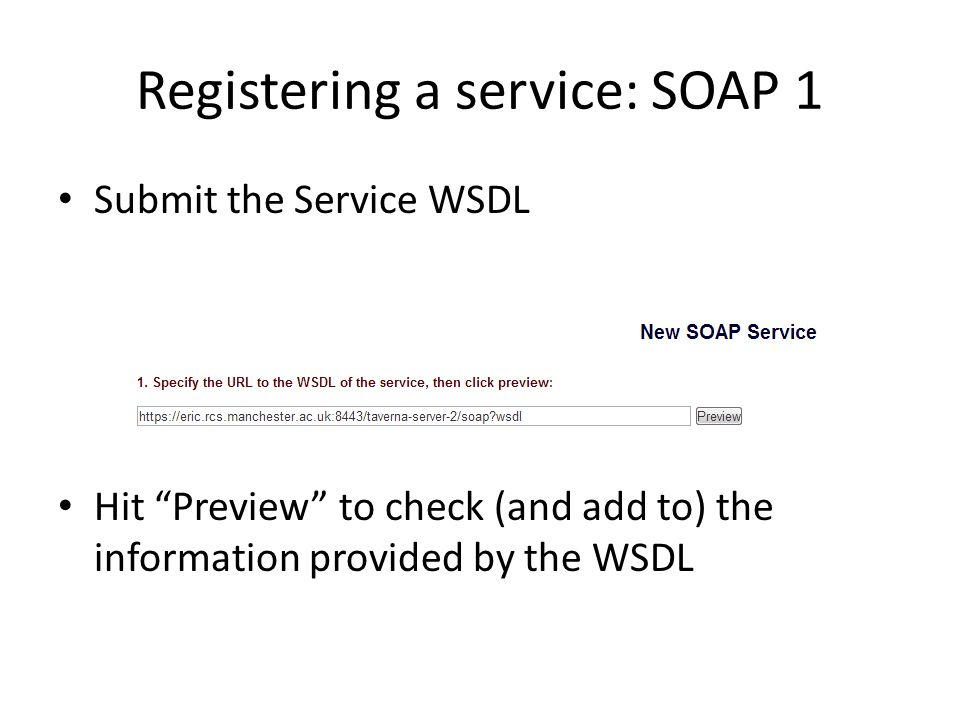 Registering a service: SOAP 1 Submit the Service WSDL Hit Preview to check (and add to) the information provided by the WSDL