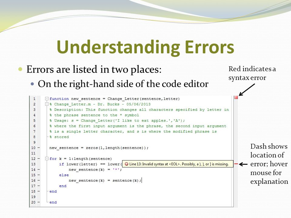 Understanding Errors Errors are listed in two places: On the right-hand side of the code editor Red indicates a syntax error Dash shows location of er